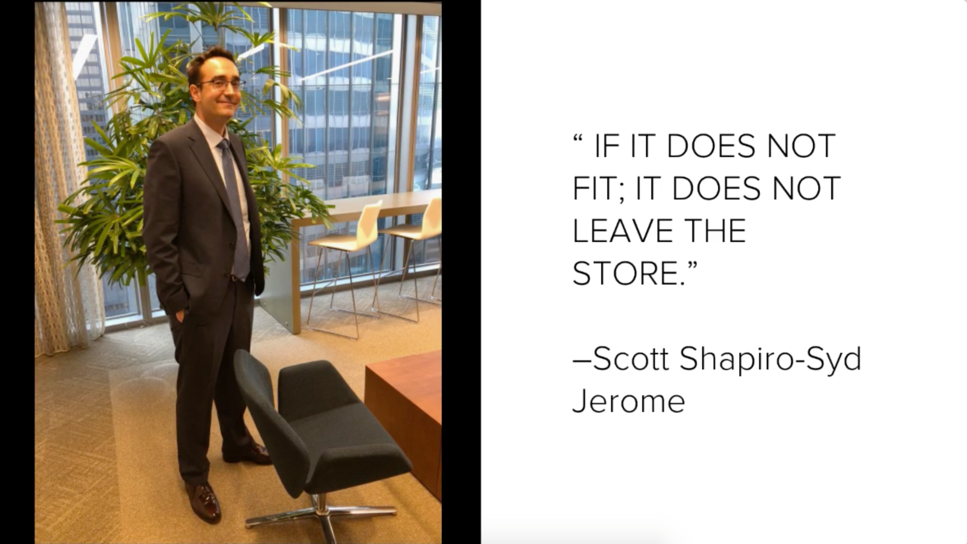 "Photo of Mike Bornhorst in a well tailored suit. Quote ""If it does not fit, it does not leave the store. - Scott Shapiro-Syd Jerome"